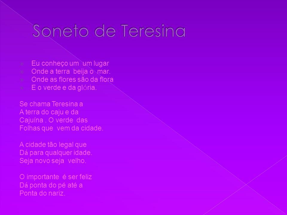 Soneto de Teresina Eu conheço um um lugar Onde a terra beija o mar.