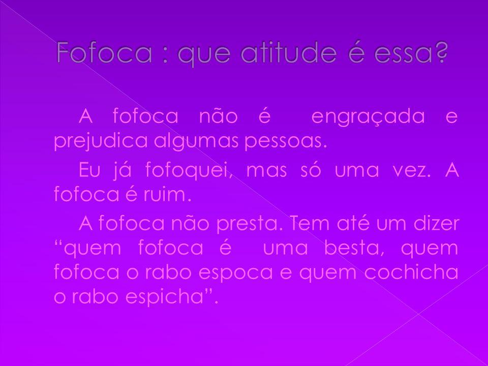 Fofoca : que atitude é essa