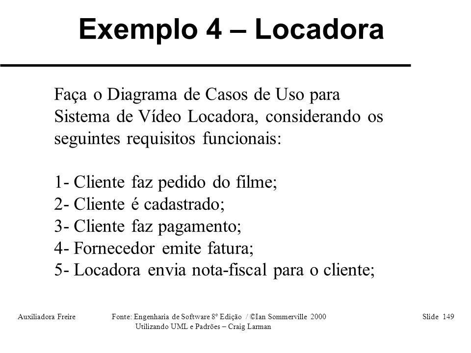 Exemplo 4 – Locadora Faça o Diagrama de Casos de Uso para Sistema de Vídeo Locadora, considerando os seguintes requisitos funcionais: