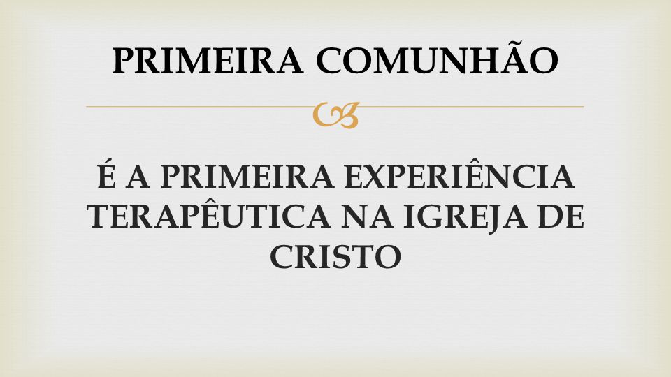 É A PRIMEIRA EXPERIÊNCIA TERAPÊUTICA NA IGREJA DE CRISTO