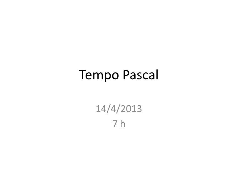 Tempo Pascal 14/4/2013 7 h