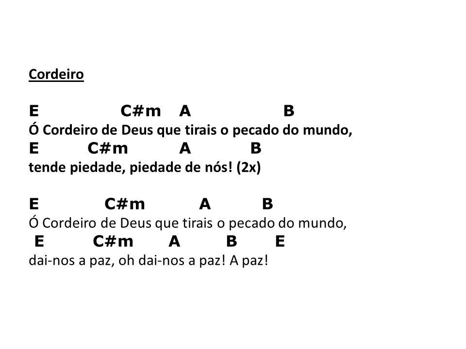 Cordeiro E C#m A B. Ó Cordeiro de Deus que tirais o pecado do mundo, E C#m A B.