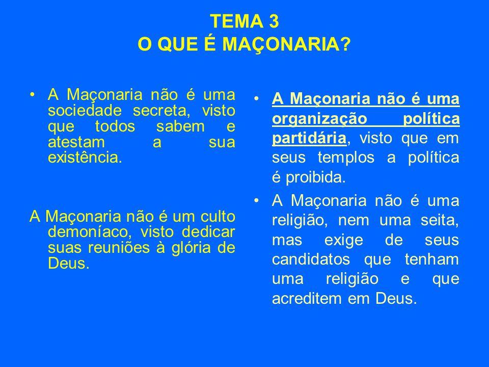 TEMA 3 O QUE É MAÇONARIA A Maçonaria não é uma sociedade secreta, visto que todos sabem e atestam a sua existência.