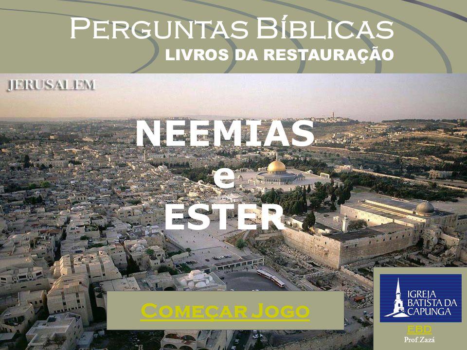 NEEMIAS e ESTER Perguntas Bíblicas Começar Jogo LIVROS DA RESTAURAÇÃO