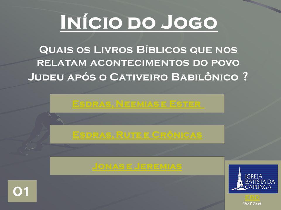 Início do Jogo Quais os Livros Bíblicos que nos relatam acontecimentos do povo Judeu após o Cativeiro Babilônico