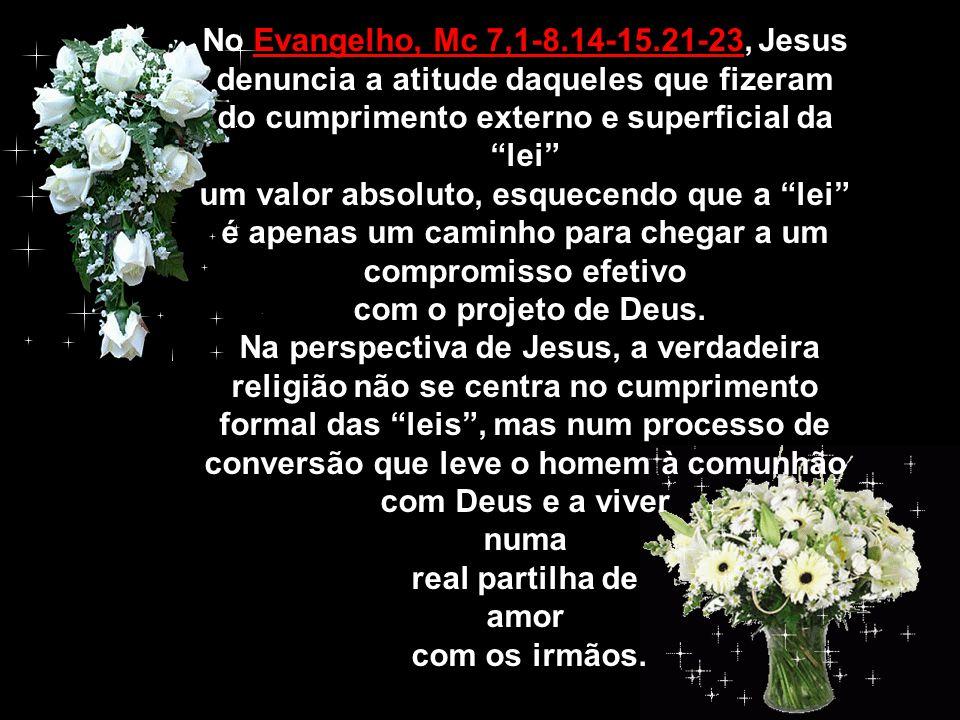 No Evangelho, Mc 7,1-8.14-15.21-23, Jesus denuncia a atitude daqueles que fizeram do cumprimento externo e superficial da lei