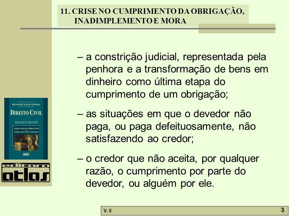 – a constrição judicial, representada pela penhora e a transformação de bens em dinheiro como última etapa do cumprimento de um obrigação;