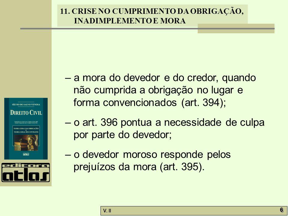 – a mora do devedor e do credor, quando não cumprida a obrigação no lugar e forma convencionados (art. 394);