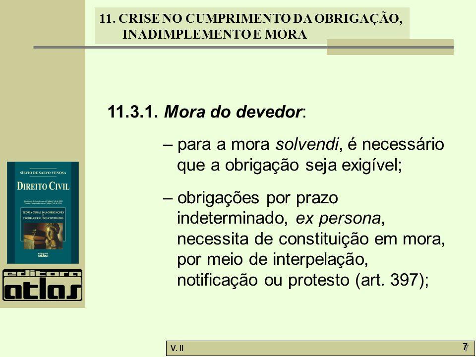 11.3.1. Mora do devedor: – para a mora solvendi, é necessário que a obrigação seja exigível;
