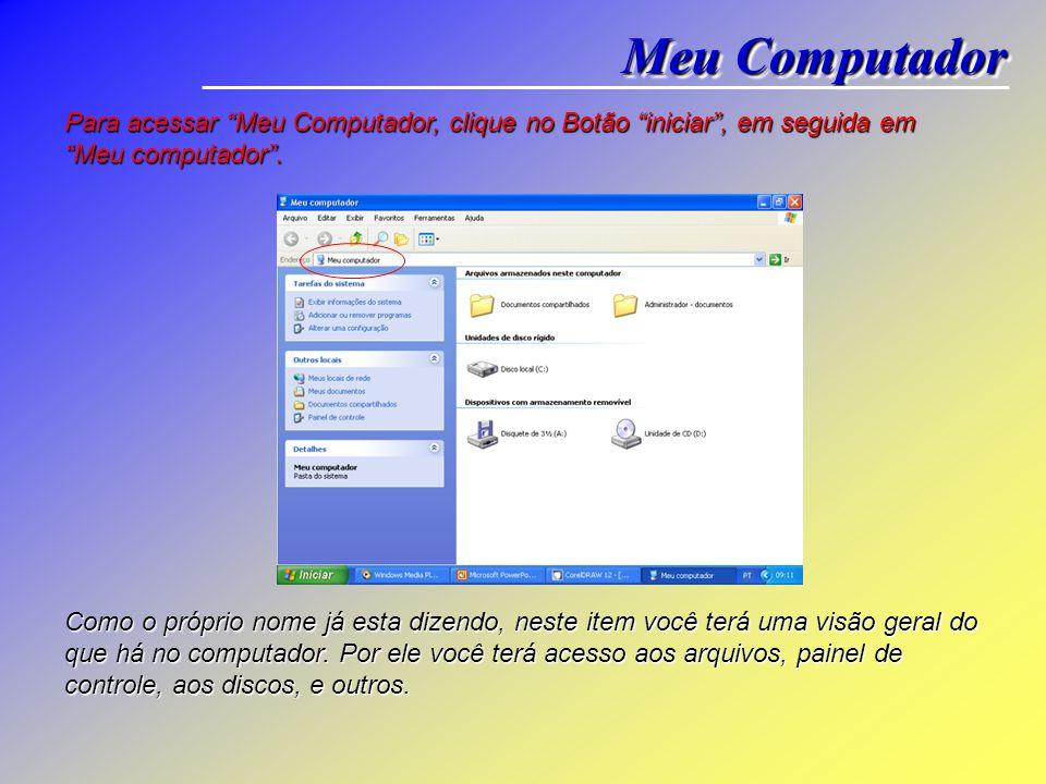Meu Computador Para acessar Meu Computador, clique no Botão iniciar , em seguida em Meu computador .