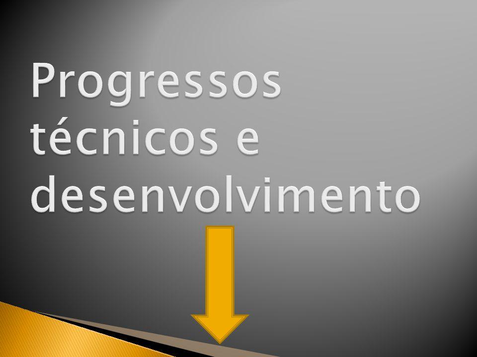 Progressos técnicos e desenvolvimento