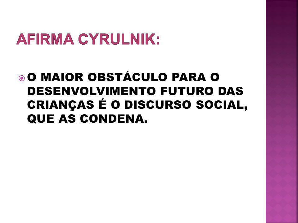 AFIRMA CYRULNIK: O MAIOR OBSTÁCULO PARA O DESENVOLVIMENTO FUTURO DAS CRIANÇAS É O DISCURSO SOCIAL, QUE AS CONDENA.