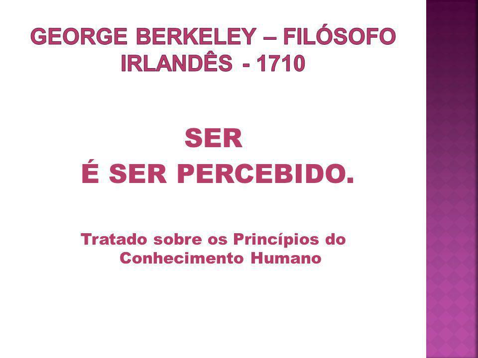 George berkeley – filósofo irlandês - 1710