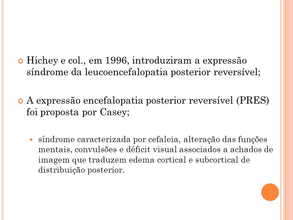 Hichey e col., em 1996, introduziram a expressão síndrome da leucoencefalopatia posterior reversível;