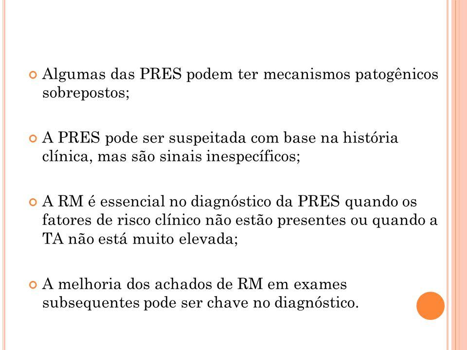 Algumas das PRES podem ter mecanismos patogênicos sobrepostos;
