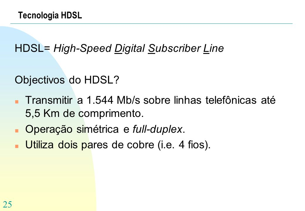 HDSL= High-Speed Digital Subscriber Line Objectivos do HDSL