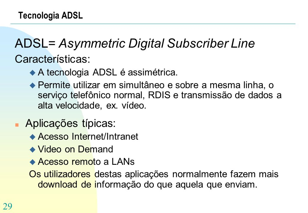ADSL= Asymmetric Digital Subscriber Line