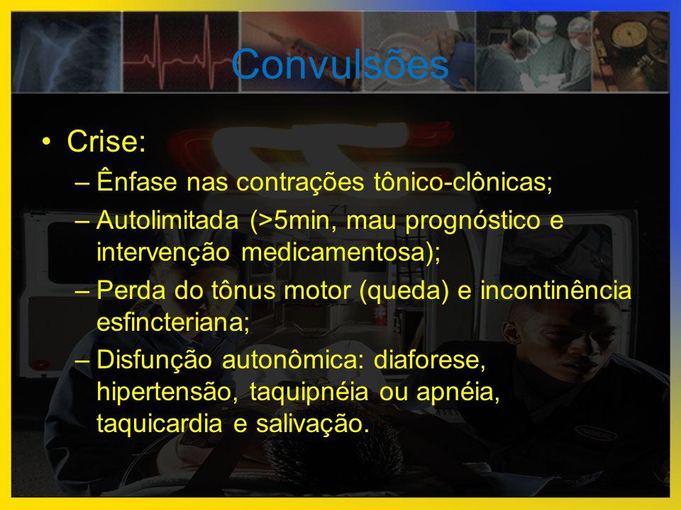 Convulsões Crise: Ênfase nas contrações tônico-clônicas;