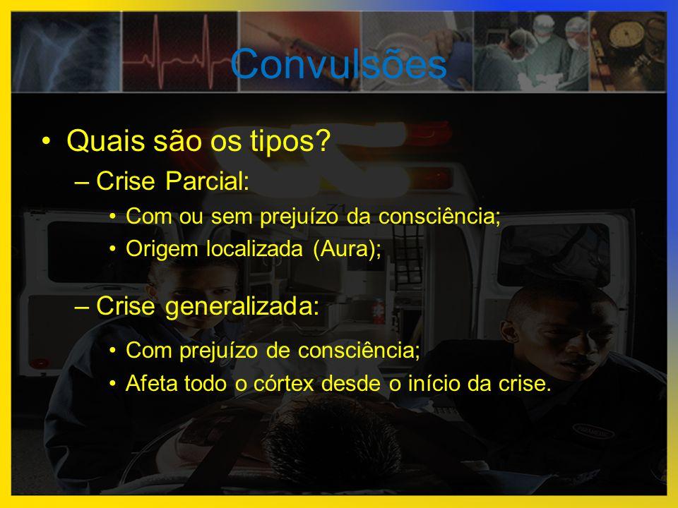 Convulsões Quais são os tipos Crise Parcial: Crise generalizada: