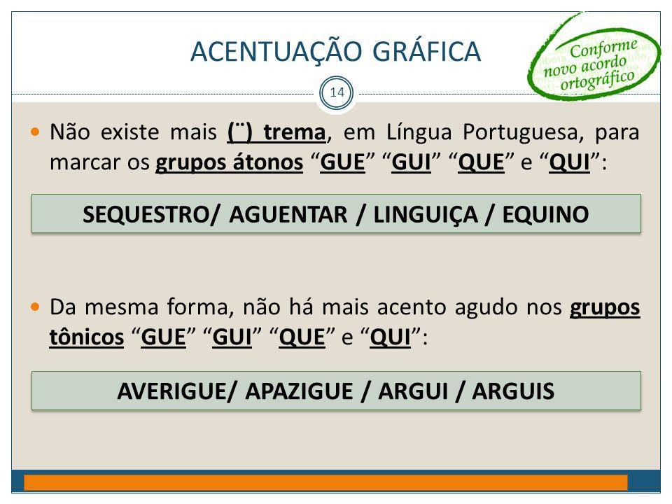 ACENTUAÇÃO GRÁFICA SEQUESTRO/ AGUENTAR / LINGUIÇA / EQUINO