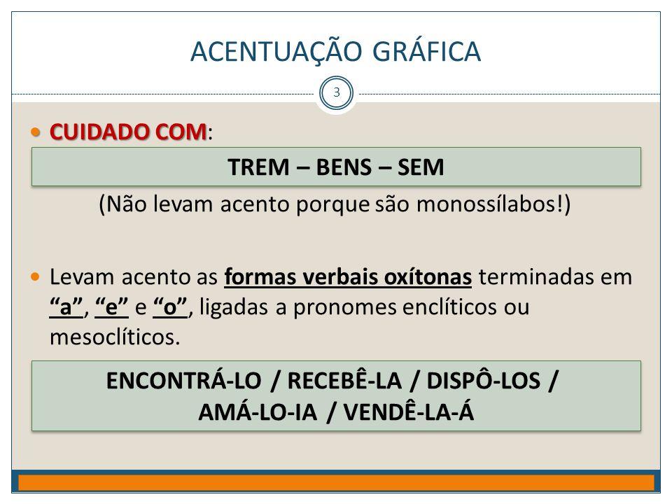 ENCONTRÁ-LO / RECEBÊ-LA / DISPÔ-LOS / AMÁ-LO-IA / VENDÊ-LA-Á