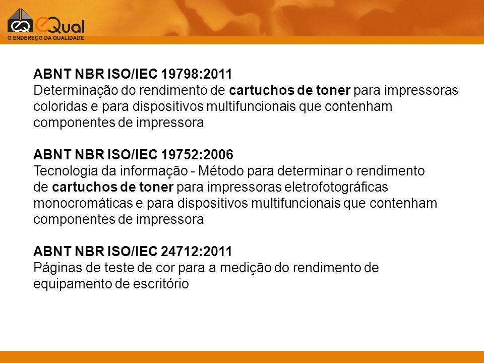 ABNT NBR ISO/IEC 19798:2011 Determinação do rendimento de cartuchos de toner para impressoras coloridas e para dispositivos multifuncionais que contenham componentes de impressora