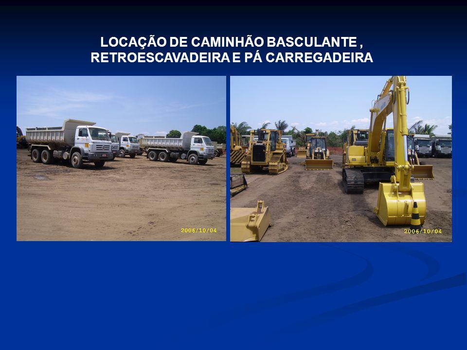 LOCAÇÃO DE CAMINHÃO BASCULANTE , RETROESCAVADEIRA E PÁ CARREGADEIRA