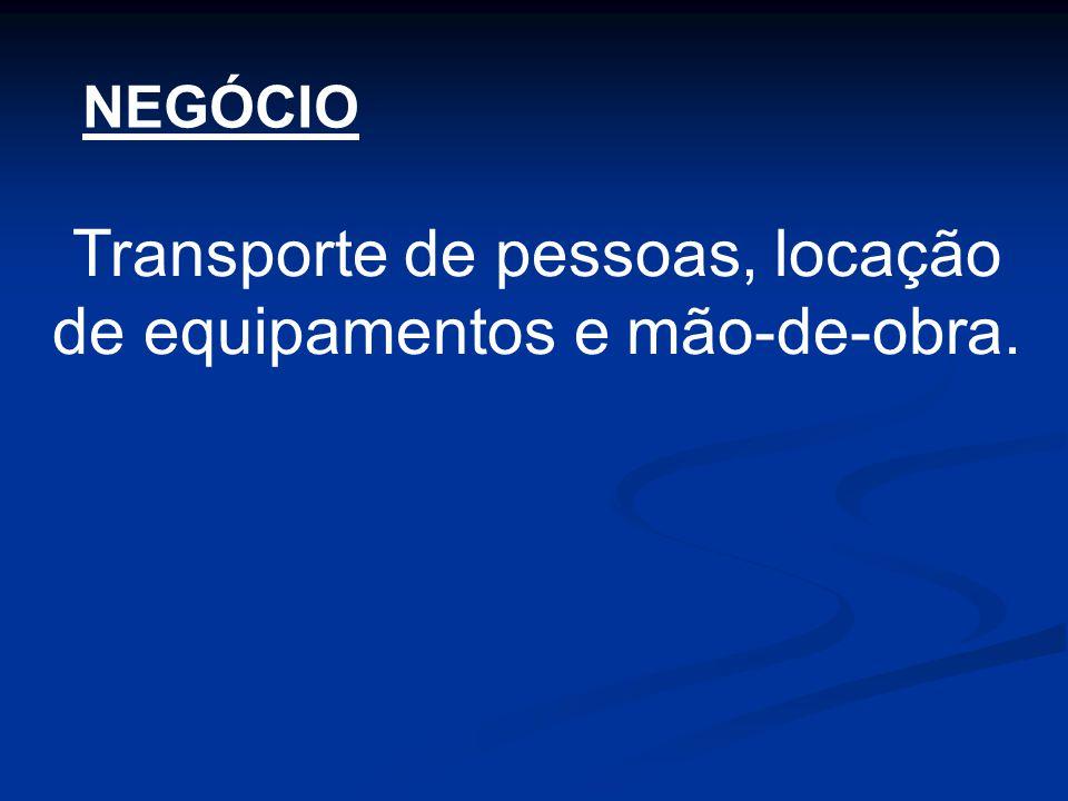 Transporte de pessoas, locação de equipamentos e mão-de-obra.