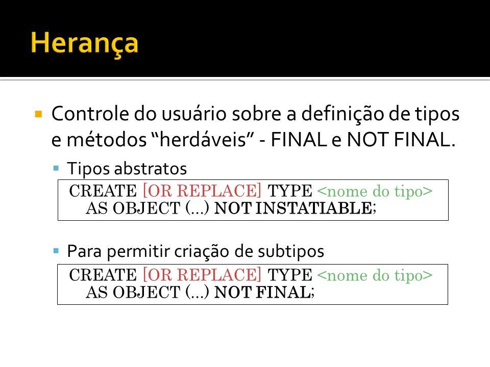 Herança Controle do usuário sobre a definição de tipos e métodos herdáveis - FINAL e NOT FINAL. Tipos abstratos.