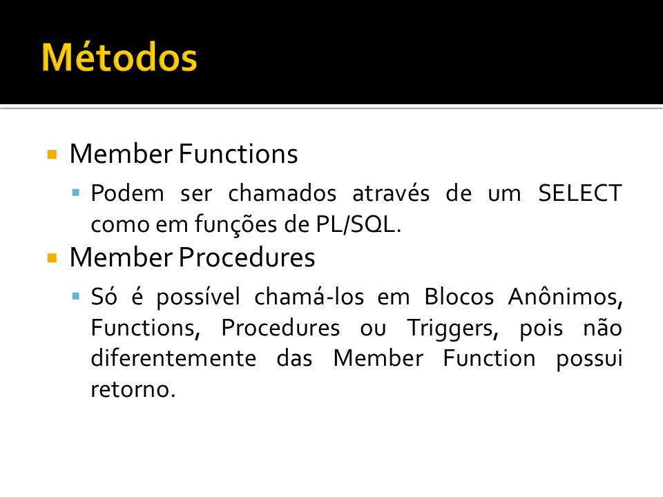 Métodos Member Functions Member Procedures