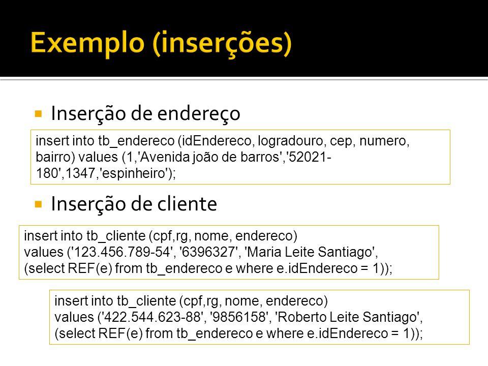 Exemplo (inserções) Inserção de endereço Inserção de cliente