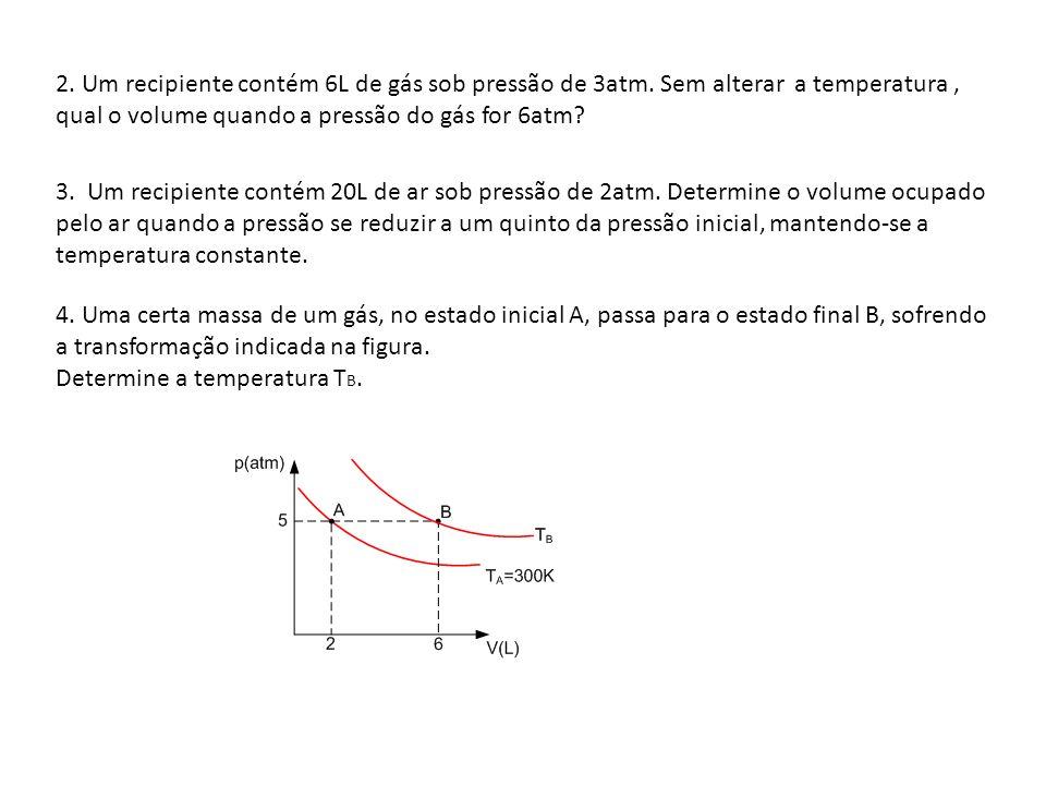 2. Um recipiente contém 6L de gás sob pressão de 3atm