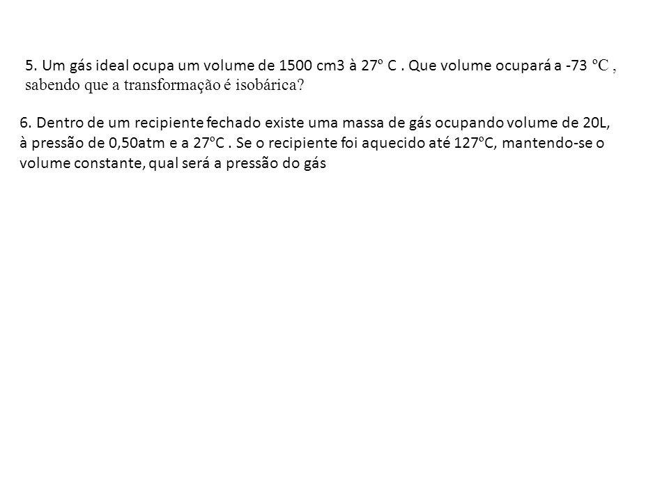 5. Um gás ideal ocupa um volume de 1500 cm3 à 27º C