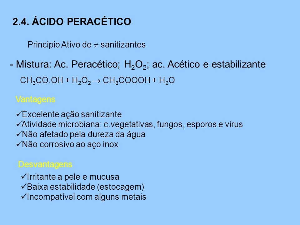 - Mistura: Ac. Peracético; H2O2; ac. Acético e estabilizante