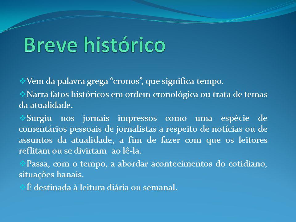 Breve histórico Vem da palavra grega cronos , que significa tempo.