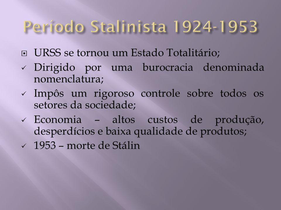 Período Stalinista 1924-1953 URSS se tornou um Estado Totalitário;