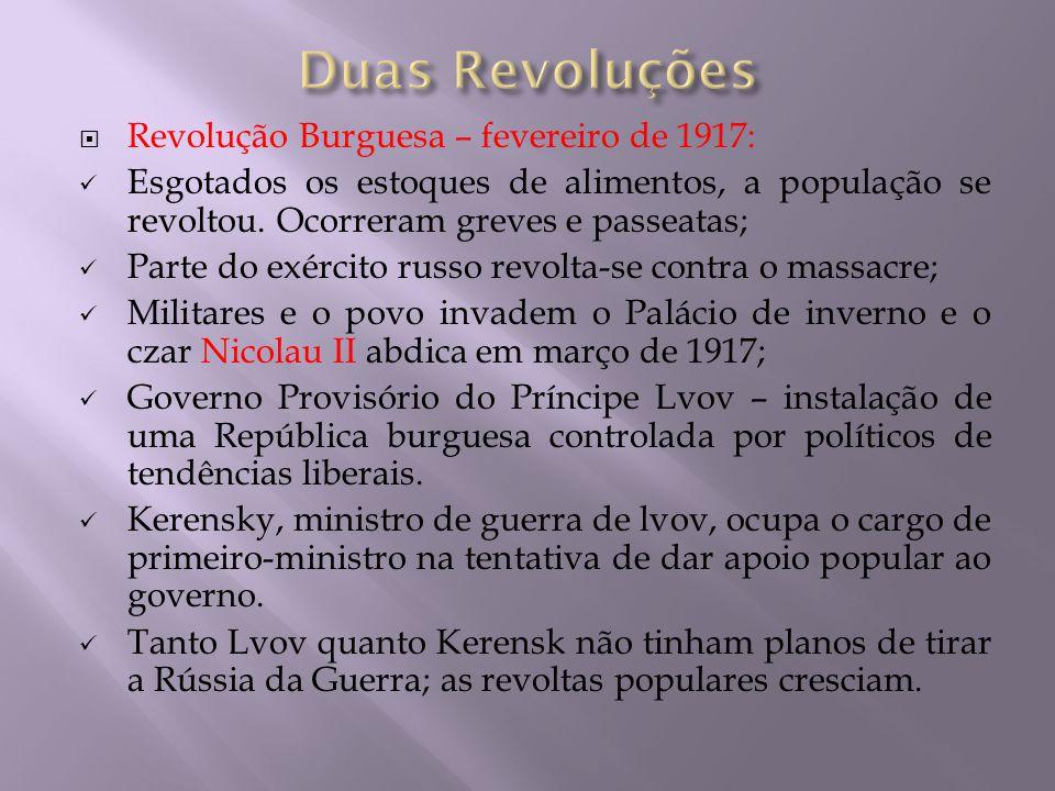 Duas Revoluções Revolução Burguesa – fevereiro de 1917:
