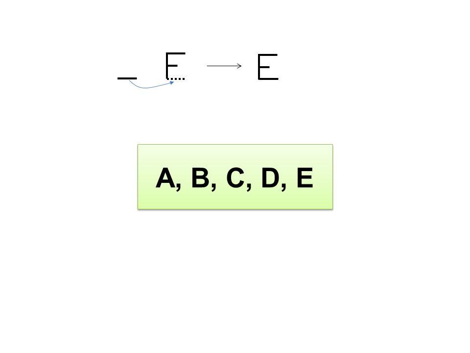 A, B, C, D, E