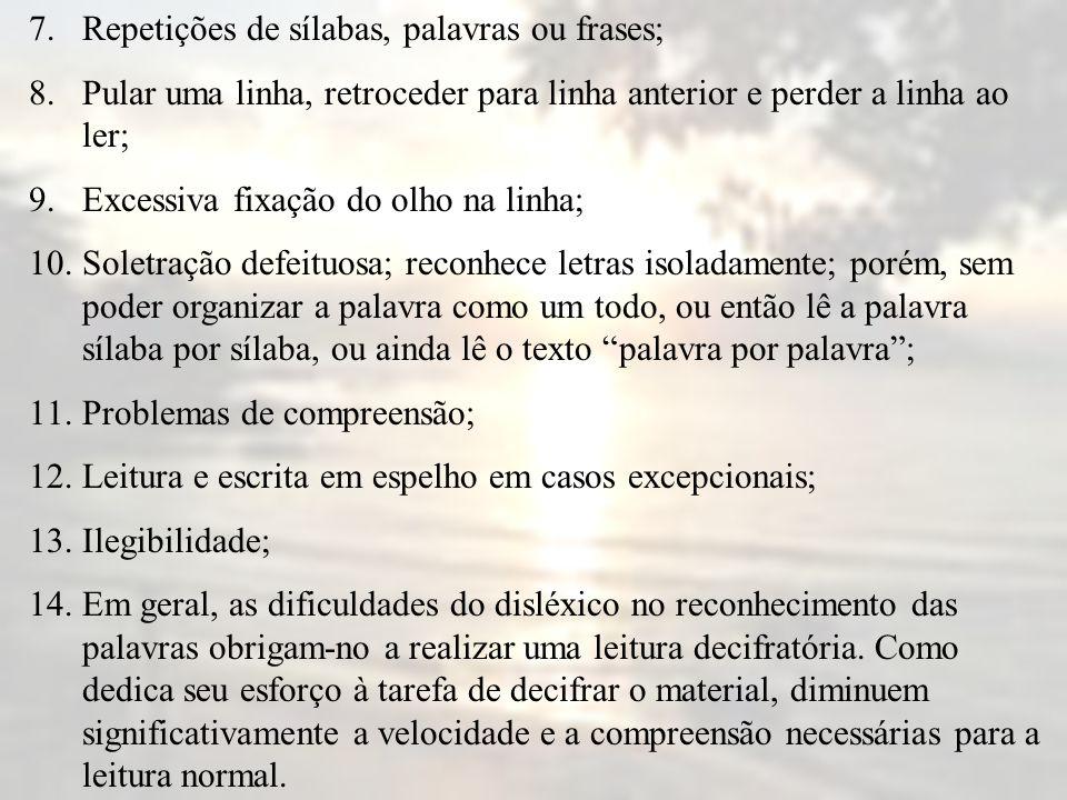 7. Repetições de sílabas, palavras ou frases;