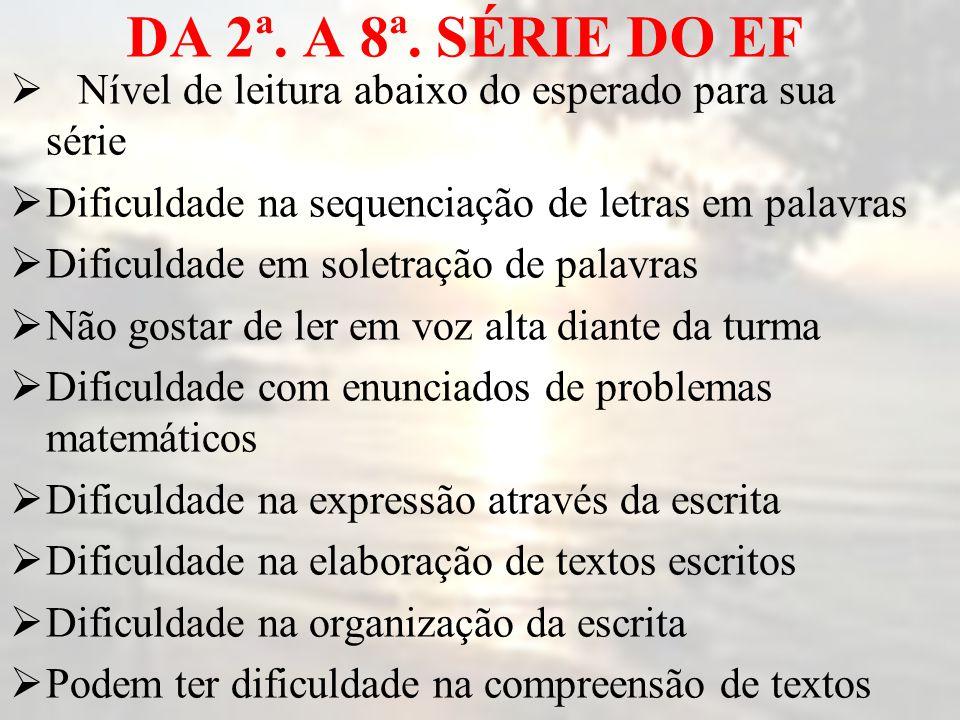 DA 2ª. A 8ª. SÉRIE DO EF Nível de leitura abaixo do esperado para sua série. Dificuldade na sequenciação de letras em palavras.