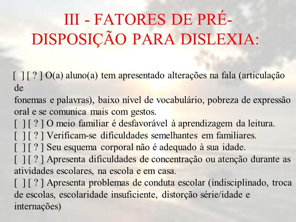 III - FATORES DE PRÉ-DISPOSIÇÃO PARA DISLEXIA: