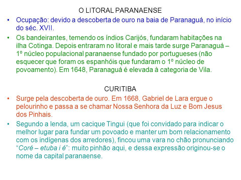O LITORAL PARANAENSE Ocupação: devido a descoberta de ouro na baia de Paranaguá, no início do séc. XVII.