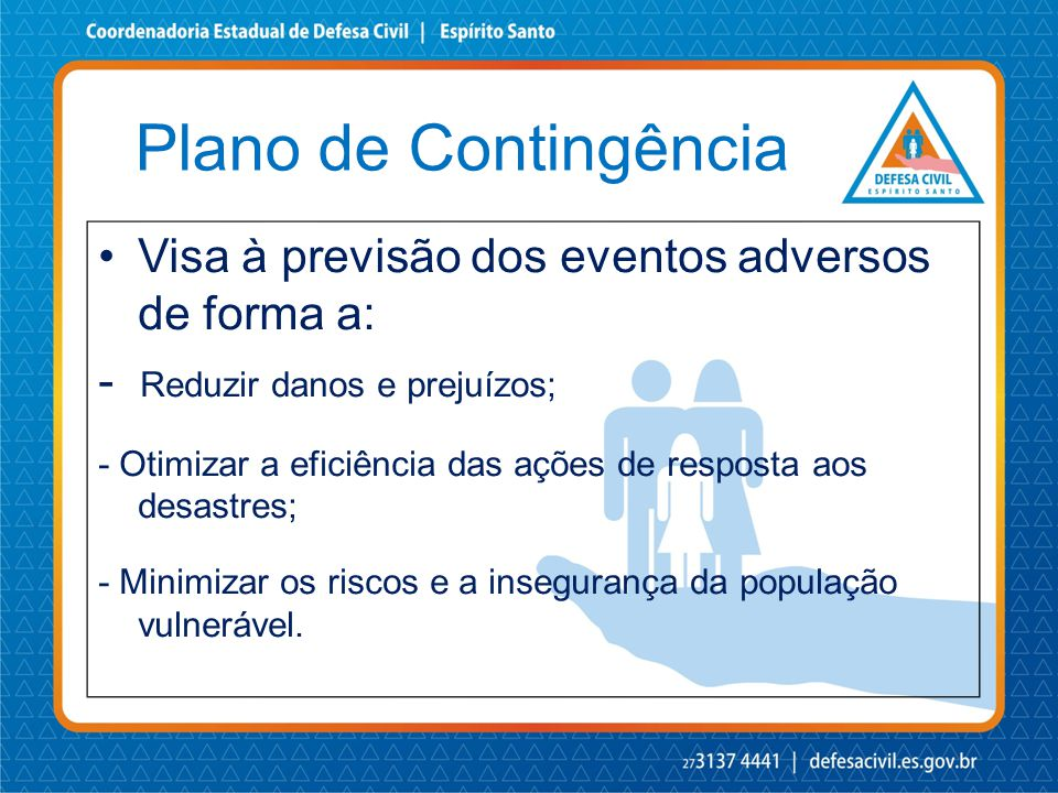 Plano de Contingência Visa à previsão dos eventos adversos de forma a: