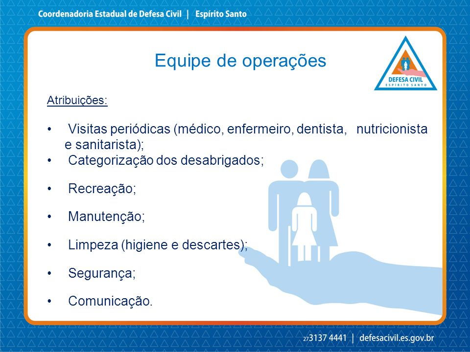 Equipe de operações Atribuições: Visitas periódicas (médico, enfermeiro, dentista, nutricionista e sanitarista);