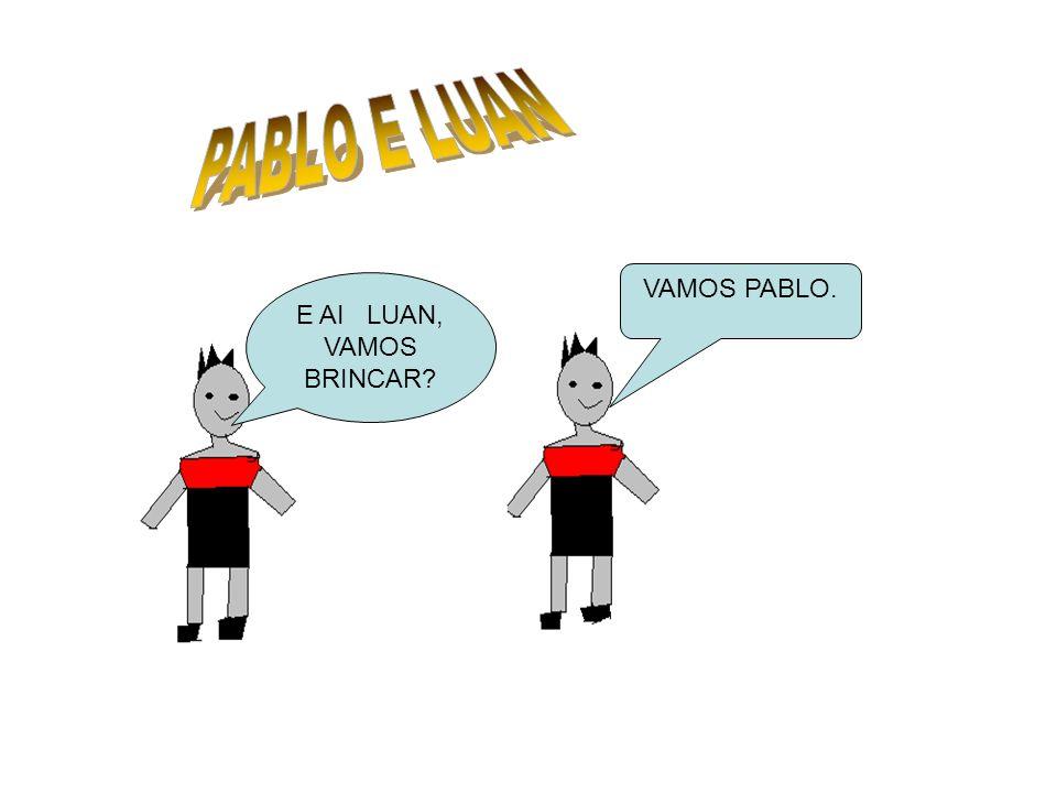 PABLO E LUAN VAMOS PABLO. E AI LUAN, VAMOS BRINCAR