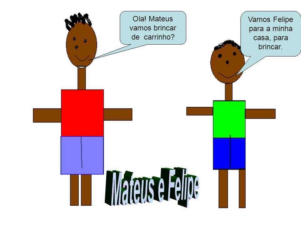 Mateus e Felipe Ola! Mateus vamos brincar de carrinho