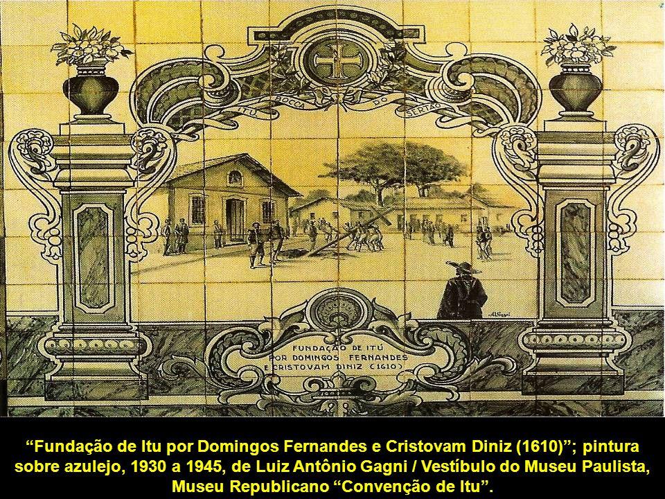 Fundação de Itu por Domingos Fernandes e Cristovam Diniz (1610) ; pintura sobre azulejo, 1930 a 1945, de Luiz Antônio Gagni / Vestíbulo do Museu Paulista, Museu Republicano Convenção de Itu .