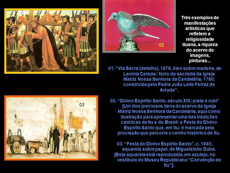 Três exemplos de manifestações artísticas que refletem a religiosidade ituana, a riqueza do acervo de imagens, pinturas...