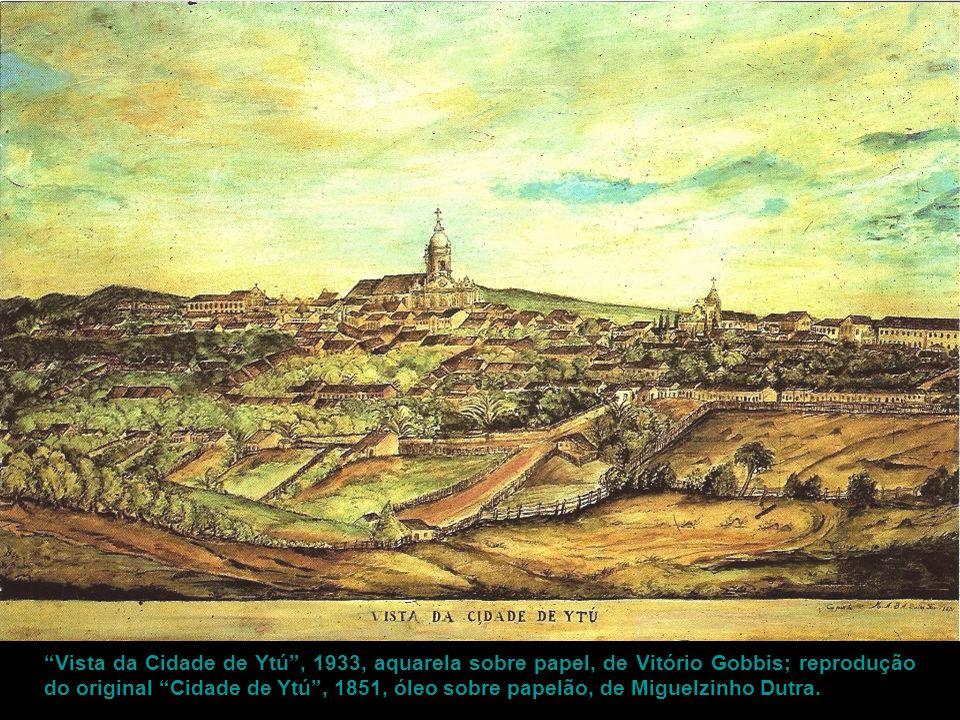 Vista da Cidade de Ytú , 1933, aquarela sobre papel, de Vitório Gobbis; reprodução do original Cidade de Ytú , 1851, óleo sobre papelão, de Miguelzinho Dutra.