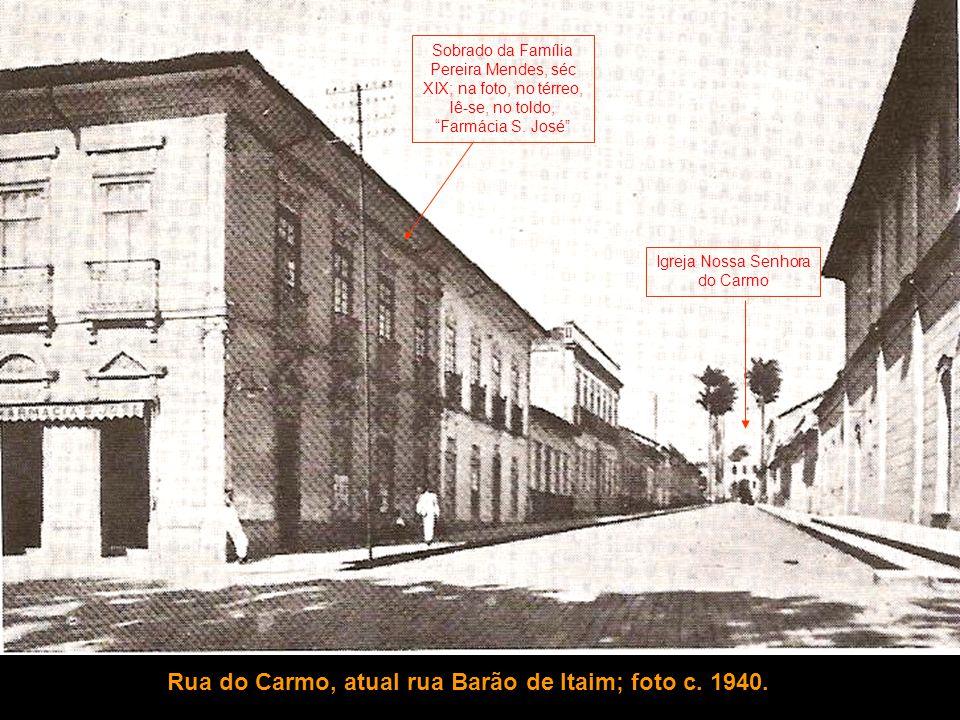 Rua do Carmo, atual rua Barão de Itaim; foto c. 1940.